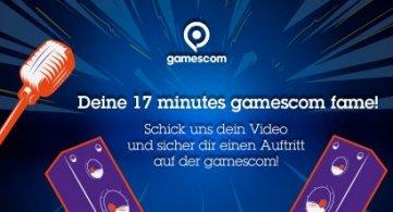 17 minutes gamescom fame: Werde Teil der gamescom 2017!